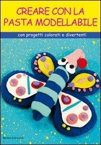 Creare con la pasta modellabile barbara aldrovandi for Creare progetti online