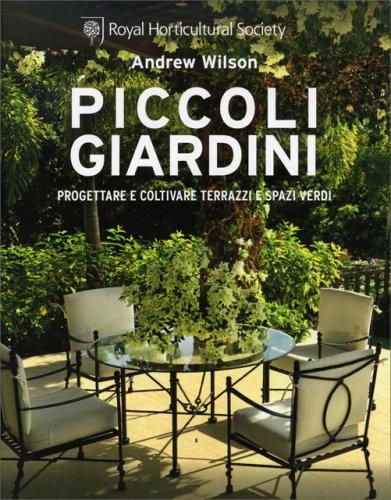 Piccoli giardini libro di andrew wilson for Progettare giardini online