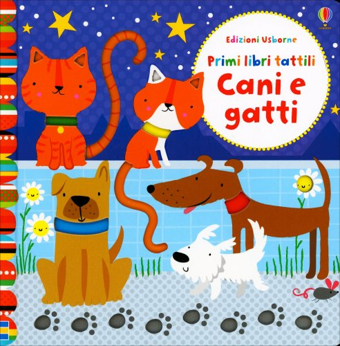 Primi Libri Tattili - Cani e Gatti - S. Baggott e F. Watt