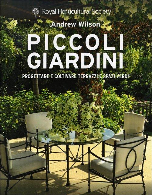 Piccoli giardini libro di andrew wilson for Foto giardini piccoli