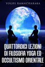 Quattordici Lezioni di Filosofia Yoga ed Occultismo Orientale eBook