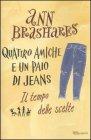 Quattro Amiche e un Paio di Jeans - Il Tempo delle Scelte Ann Brashares