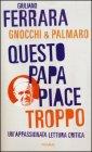 Questo Papa Piace troppo - Giuliano Ferrara, Mario Palmaro, Alessandro Gnocchi