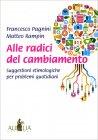 Alle Radici del Cambiamento Francesco Pagnini Matteo Rampin
