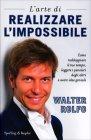 L'Arte di Realizzare l'Impossibile Walter Rolfo