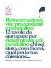 Reincarnazioni, Vite Precedenti e Pendolino: 12 Tavole da Stampare (eBook) Milena De Mattia, Marco Fomia