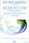 Remote Chi: la Scienza della Guarigione a Distanza Joy e Roy Martina