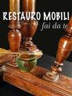 Restauro Mobili Fai da Te - eBook Francesco Poggi
