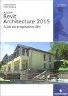Revit Architecture 2015 di Simone Pozzoli, Marco Bonazza