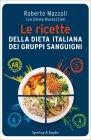 Le Ricette della Dieta Italiana dei Gruppi Sanguigni Roberto Mazzoli Emma Muracchioli
