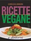 Ricette Vegane e Dintorni (eBook) Checco Simoni