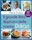 Il Grande Libro Illustrato Delle Ricette Dukan - Pierre Dukan