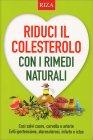 Riduci il Colesterolo con i Rimedi Naturali Giuseppe Maffeis, Annalisa Sgoifo