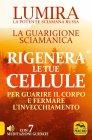 La Guarigione Sciamanica Rigenera le Tue Cellule Lumira