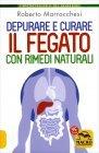 I Rimedi Naturali per Depurare e Curare il Fegato Roberto Marrocchesi