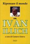 Ripensare il Mondo con Ivan Illich Gustavo Esteva