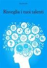 Risveglia i Tuoi Talenti (eBook) Pino Perriello