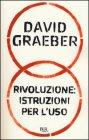 Rivoluzione: Istruzioni Per l'Uso David Graeber