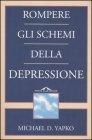 Rompere gli Schemi della Depressione - Michael D. Yapko