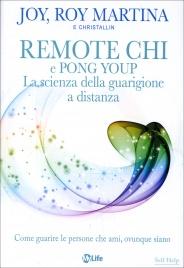 Remote Chi: la Scienza della Guarigione a Distanza Joy e Roy Martina