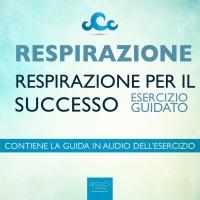 Respirazione - Respirazione per il Successo - Audiolibro Mp3 Steven Bailey