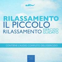 Rilassamento - Il Piccolo Rilassamento - Audiolibro Mp3 Steven Bailey