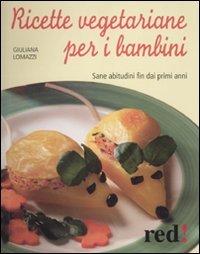 Ricette vegetariane per i bambini giuliana lomazzi for Ricette vegetariane
