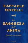 La Saggezza dell'Anima Raffaele Morelli