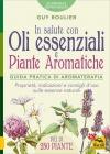 In Salute con Oli Essenziali e Piante Aromatiche Guy Roulier