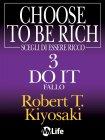 Scegli di Essere Ricco 3: Do it, Fallo (eBook) Robert T. Kiyosaki
