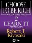 Scegli di Essere Ricco 2 - Learn it, Apprendilo (eBook) Robert T. Kiyosaki