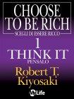 Scegli di Essere Ricco 1: Think it, Pensalo (eBook) Robert T. Kiyosaki