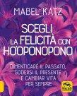 Scegli la Felicit� con Ho'oponopono Mabel Katz