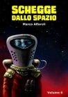 Schegge dallo Spazio - Volume 6 (eBook) Marco Alfaroli