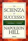 La Scienza del Successo - Napoleon Hill