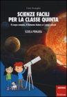 Scienze Facili per la Classe Quinta Carlo Scataglini