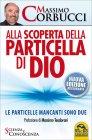 Alla Scoperta della Particella di Dio - Massimo Corbucci