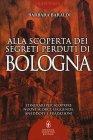 Alla Scoperta dei Segreti Perduti di Bologna