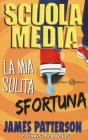 Scuola Media. La mia solita Sfortuna - James Patterson, Chris Tebbetts