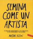 Semina Come un Artista Austin Kleon