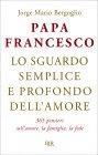 Lo Sguardo Semplice e Profondo dell'Amore papa Francesco