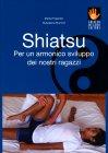 Shiatsu - Per un Armonico Sviluppo dei Nostri Ragazzi Giuseppina Morrone