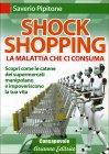 Shock Shopping - La Malattia che ci Consuma Saverio Pipitone