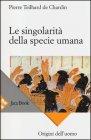 Le Singolarità della Specie Umana Pierre Teilhard de Chardin