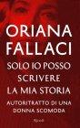 Solo Io Posso Scrivere la Mia Storia - Oriana Fallaci