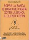 Sopra la Banca il Bancario Campa sotto la Banca il Cliente Crepa