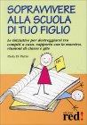 Sopravvivere alla Scuola di Tuo Figlio Paola Di Pietro