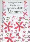 Per la Più Speciale delle Mamme