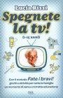 Spegnete la Tv! (1-15 Anni) - Lucia Rizzi