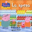La Spesa. Peppa Pig. Hip Hip Urr� Per Peppa! - Silvia D'Achille